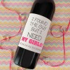 I found the guy but I need my girls! Will you be my bridesmaid? Customized wine label.