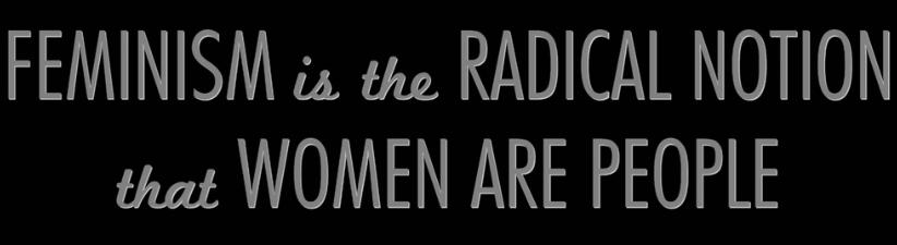 Feminism the Radical Notion