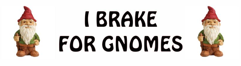 I Brake For Gnomes