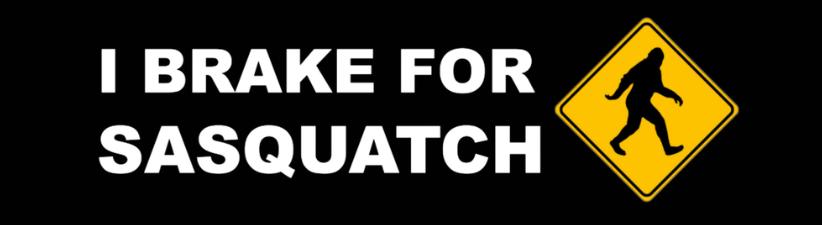 I Brake For Squatch