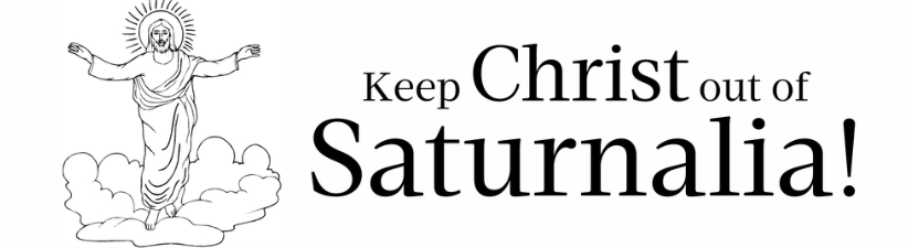 Keep Christ Out Of Saturnalia