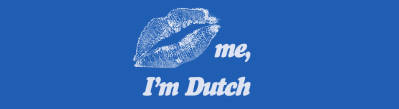 Kiss Me Im Dutch