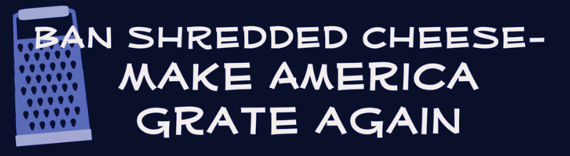 Make America Grate Again Cheese Trump