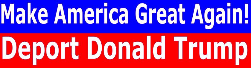 Make America Great Deport Donald Trump