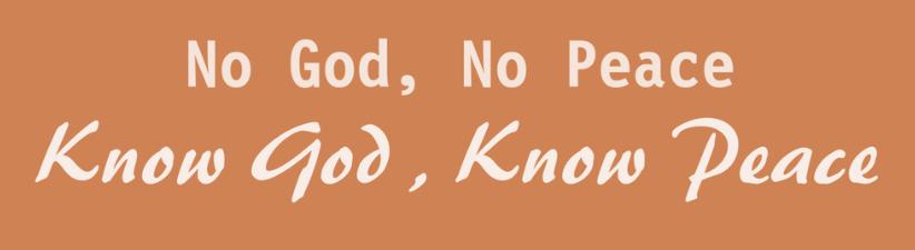 No God No Peace Know God Know Peace