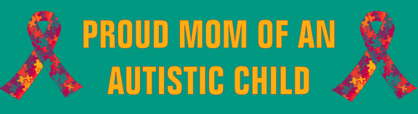 Proud Mom Of An Autistic Child