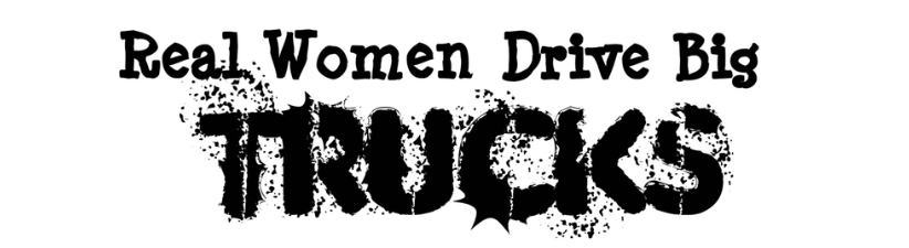 Real Women Drive Big Trucks