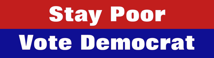 Stay Poor Vote Democrat