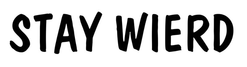 Stay Wierd