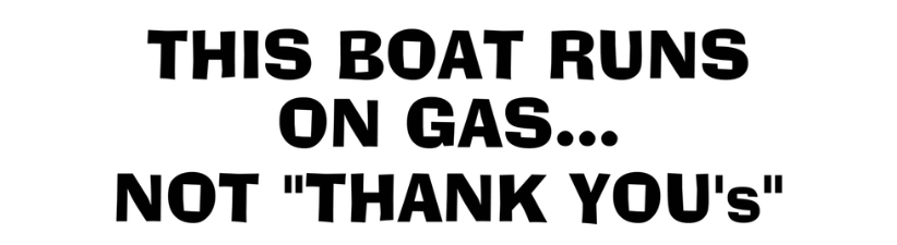 This Boat Runs On Gas Not Thank Yous