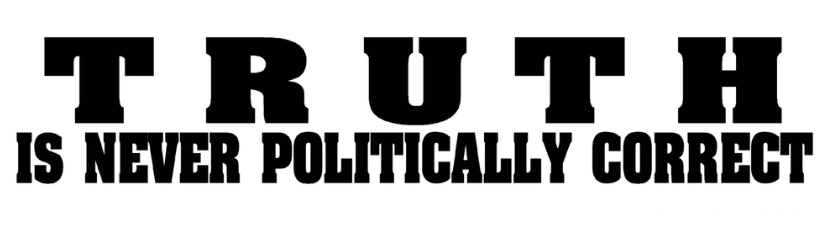 Truth Never Politically Correct