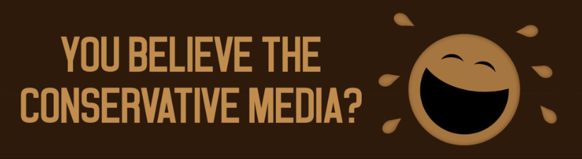 You Believe The Conservative Media