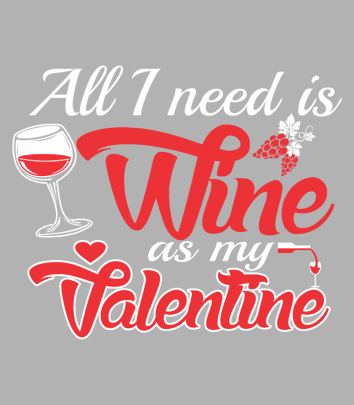 All I Need Is Wine As My Valentine