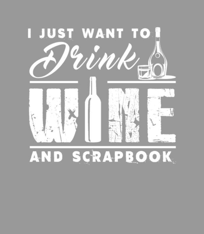 Drink Wine And Scrapbook