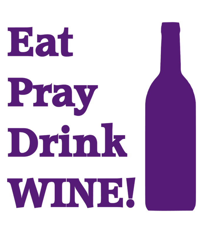 Eat Pray Drink Wine