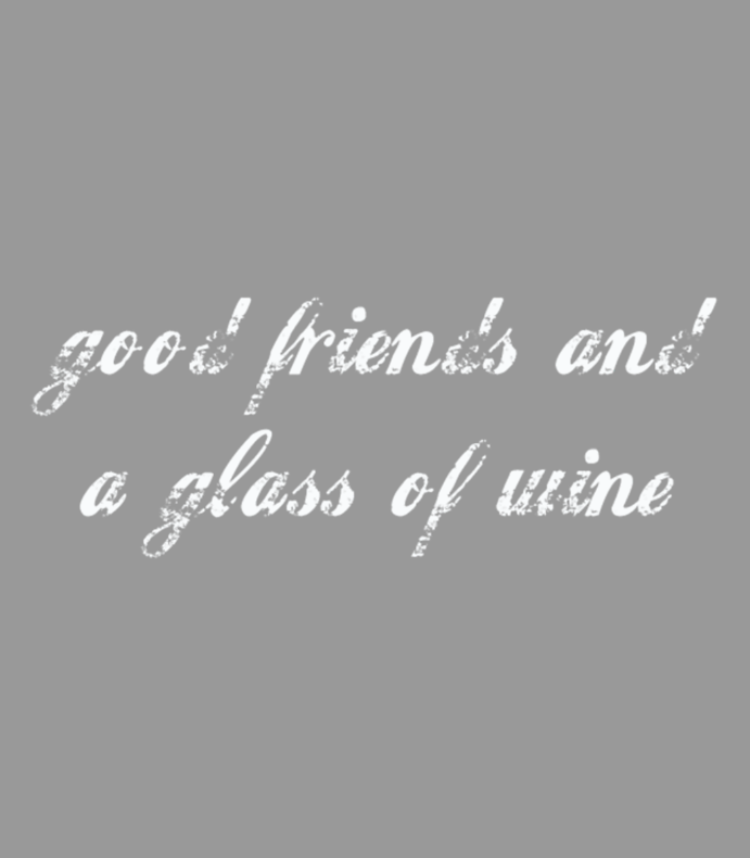 Good Friends And A Glass Of Wine