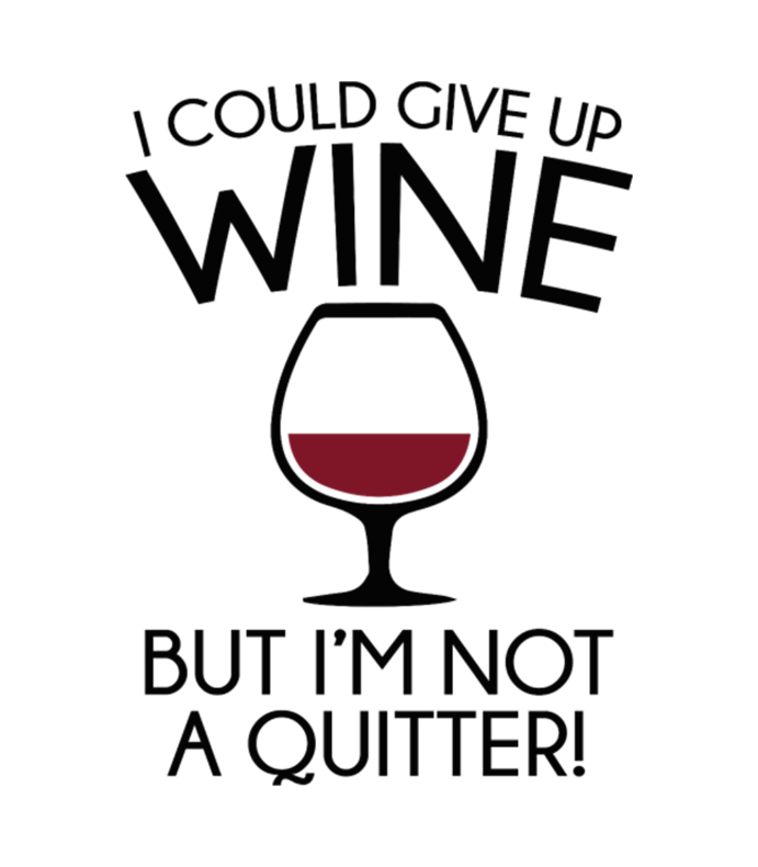 I Could Give Up Wine