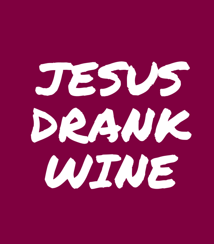 Jesus Drank Wine Funny Saying