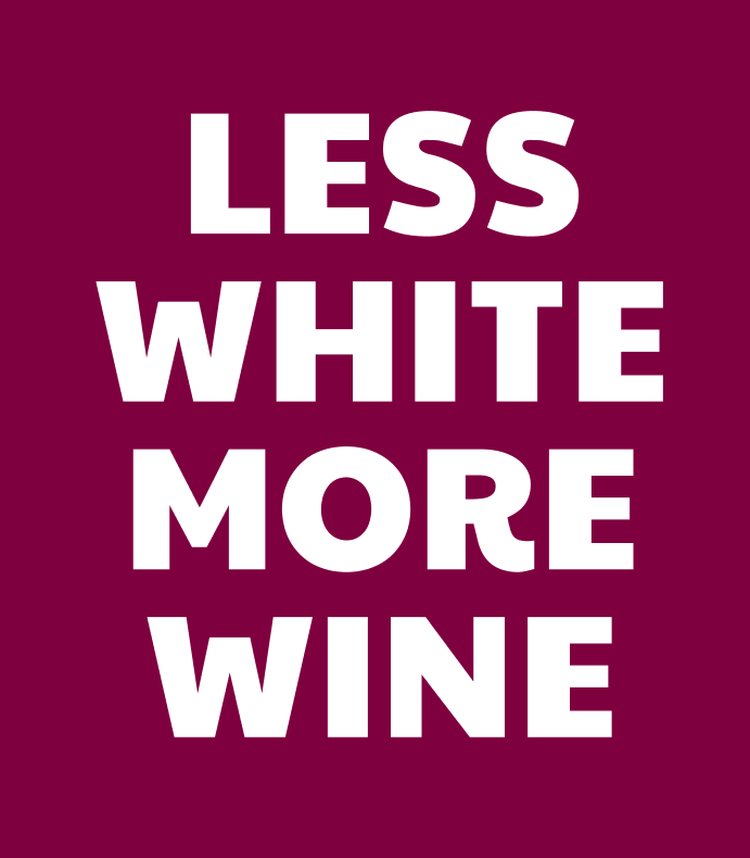 Less White More Wine
