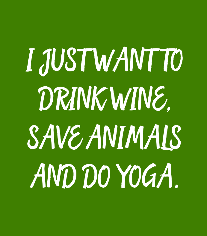 I Just Want To Drink Wine Save Animals Do Yoga