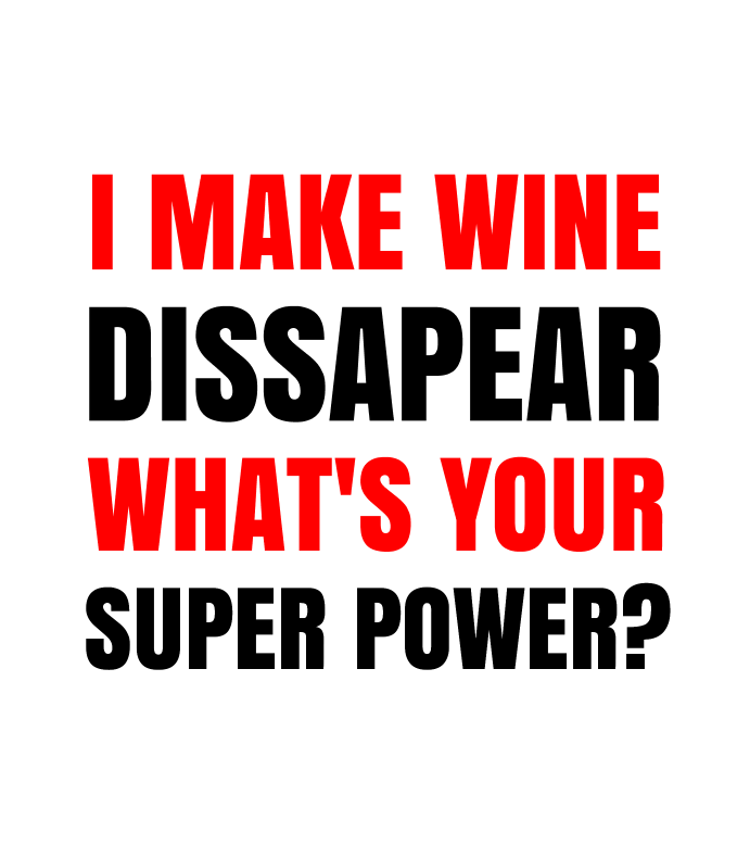 I Make Wine Dissapear Whats Your Super Power