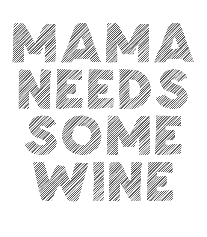 Mamma Needs Some Wine