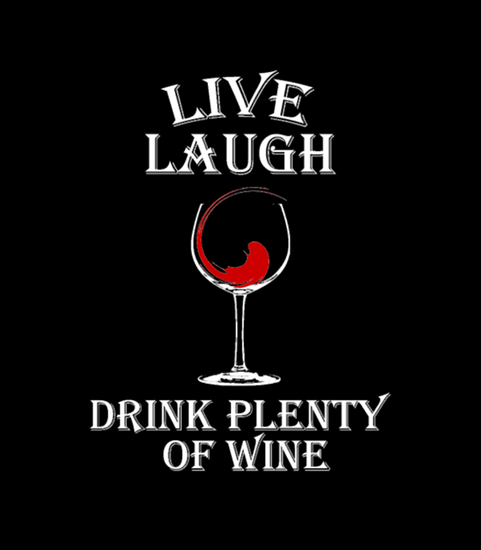 Live Laugh Drink Plenty Of Wine