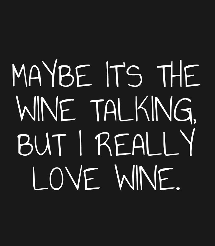 Maybe Its The Wine Talking