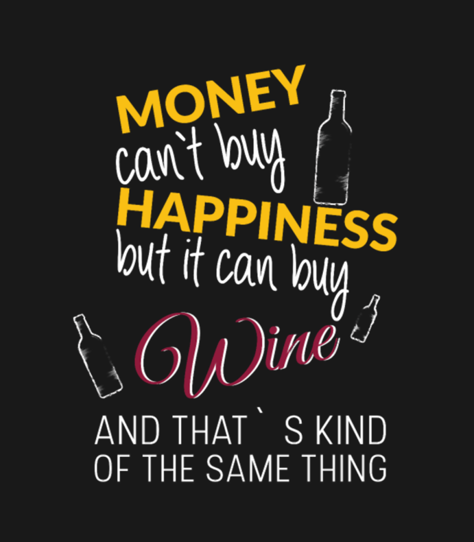Money Cant Buy Happiness But It Can Buy Wine And