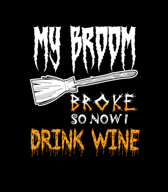 My Broom Broke So Now I Drink Wine