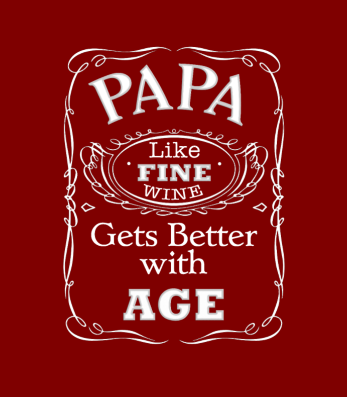 Papa Like Fine Wine Gets Better With Age