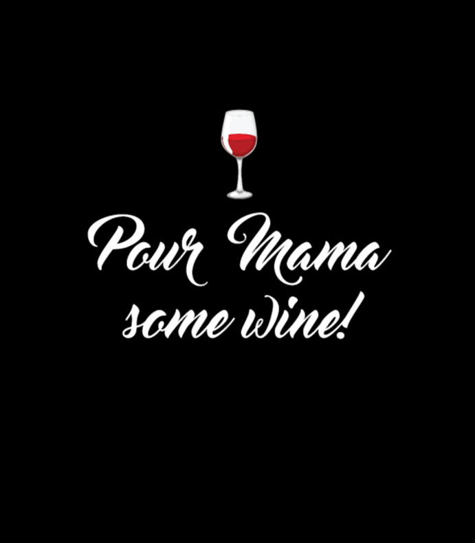 Pour Mama Some Wine Classy Drinker Relax