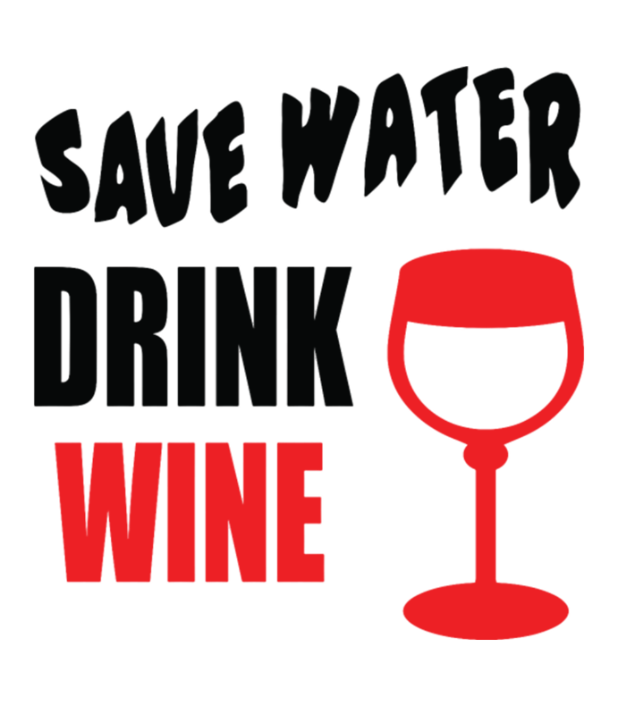 Save Water Drink Wine Bottles