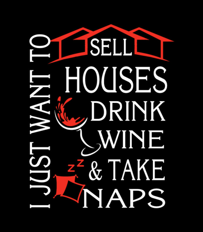 Sell Houses Drink Wine Take Naps