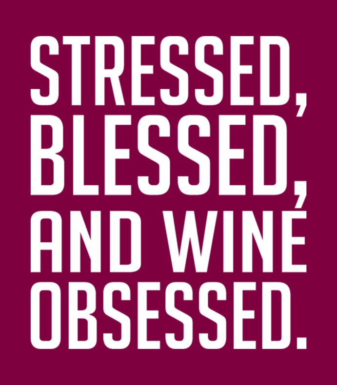 Stressed Blessed And Wine Obsessed