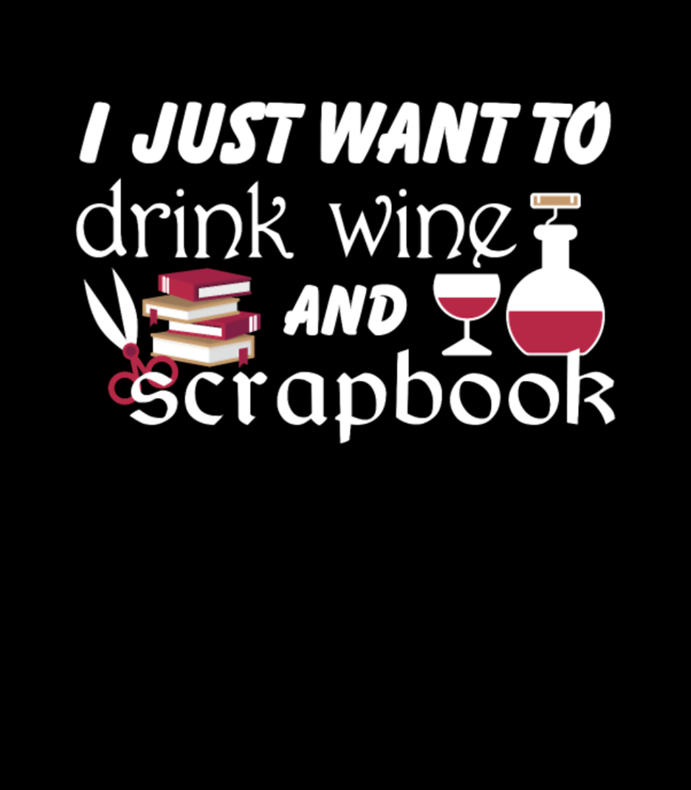 Wine I Just Want To Drink Wine And Scrapbook