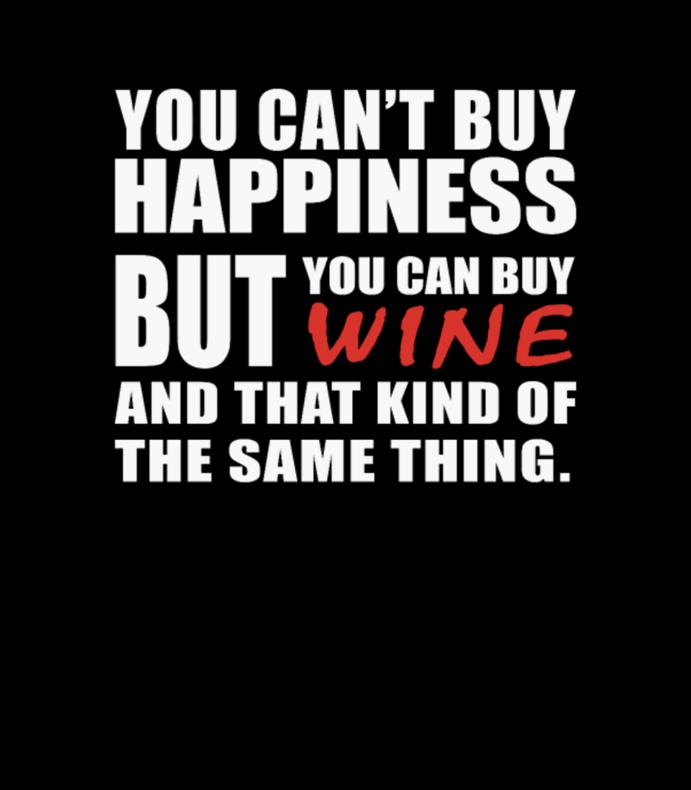 Wine You Cant Buy Happiness But Can Buy Wine