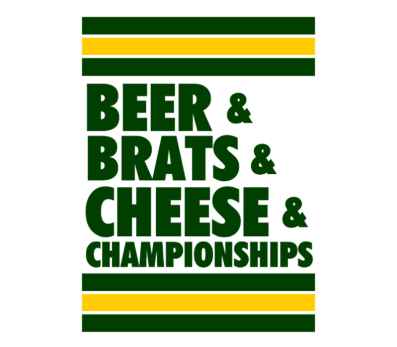 Beer And Brats And Cheese And Championships