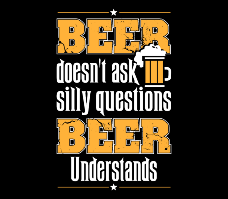 Beer Lover Beer Doesnt Ask Silly Question