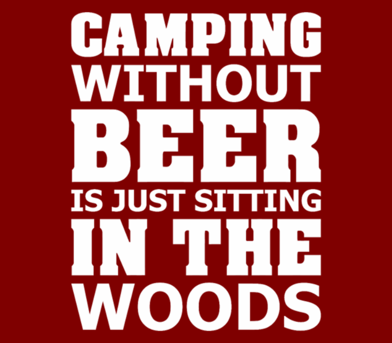 Camping Without Beer Is Just Sitting In The Wood