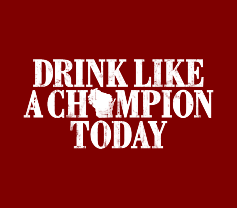 Drink Like A Champion Today Wisconsin