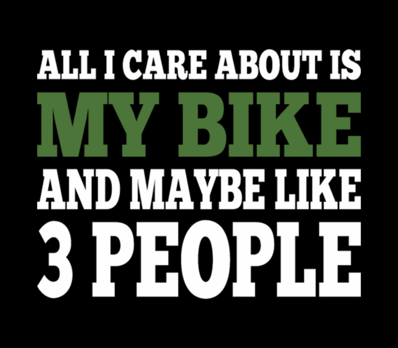 I Care About Is My Bike And Maybe Like 3 People