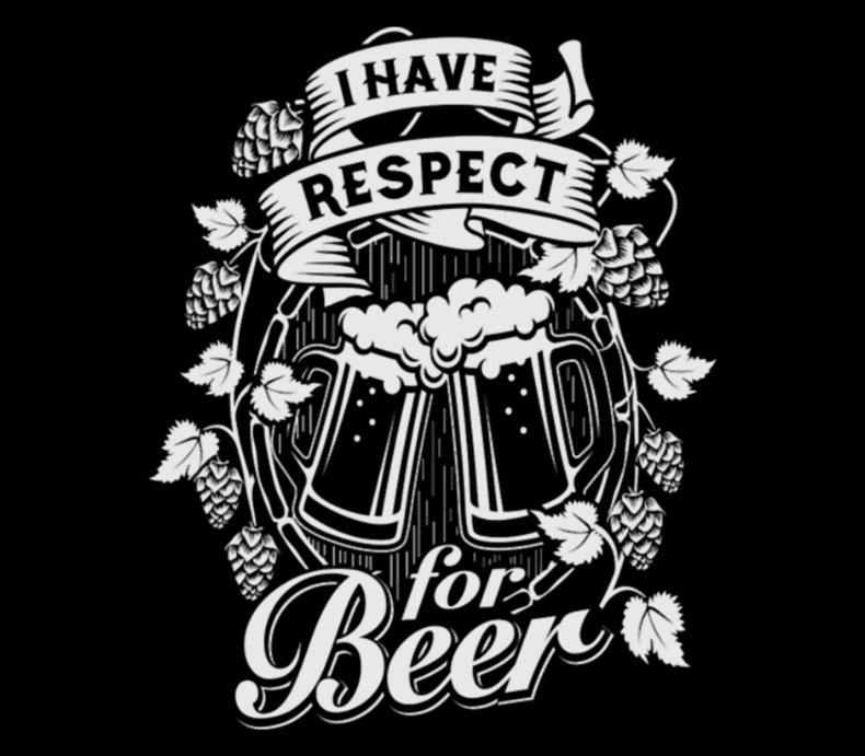 I Have Respect For Beer