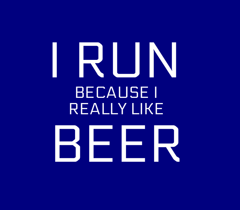 I Run Because I Like Beer