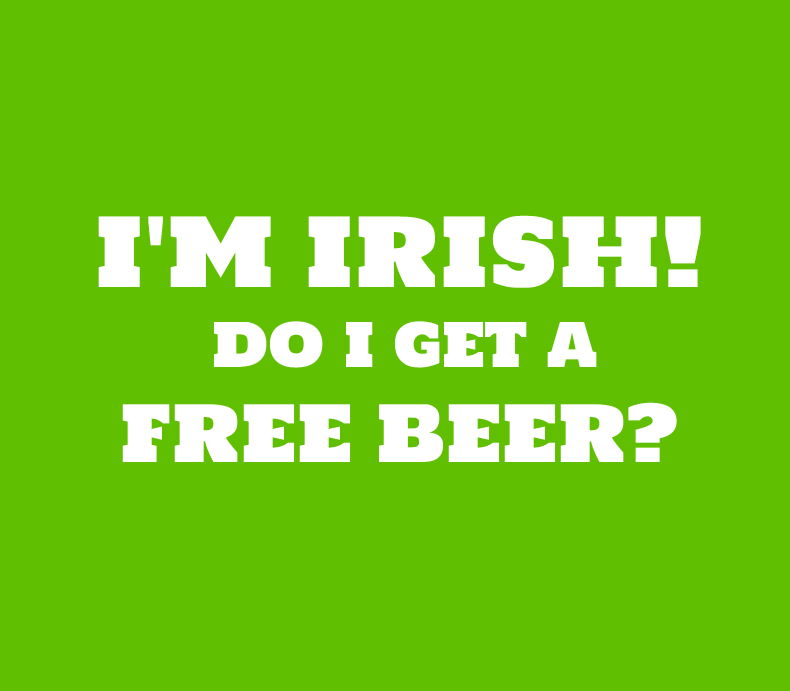 Im Irish Do I Get A Free Beer