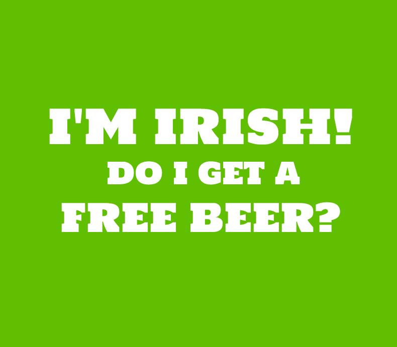 Im Irish Do I Get A Free Beer