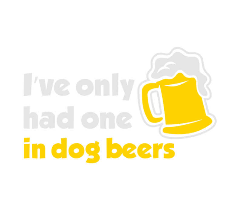 Ive Only Had One In Dog Beers
