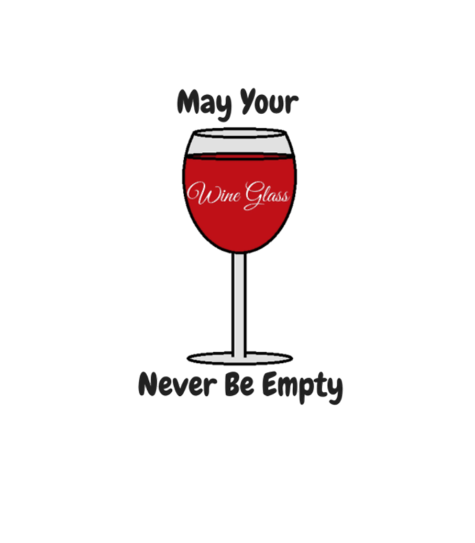 May Your Wine Glass Never Be Empty