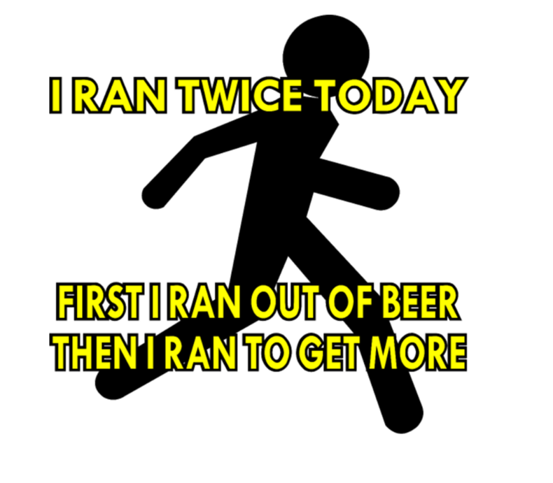 1st I Ran Out Of Beer Then I Ran To Get More Beer