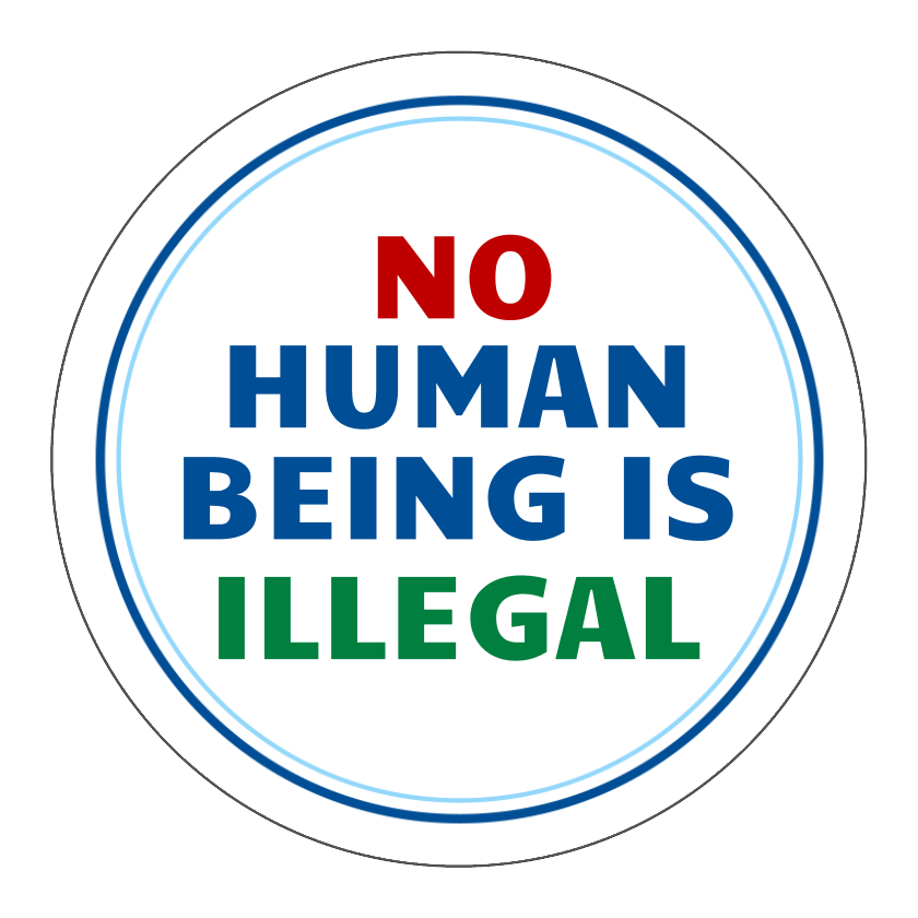 No Human Being Is Illegal